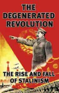 The Degenerated Revolution: The Rise and Fall of Stalinism