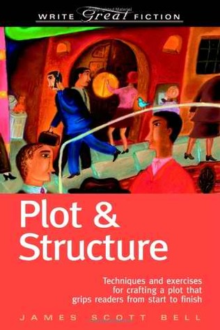 Book Review: James Scott Bell's Plot & Structure: Techniques and Exercises for Crafting a Plot That Grips Readers from Start to Finish