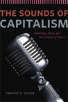 The Sounds of Capitalism by Timothy D. Taylor