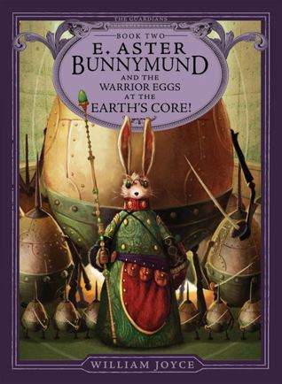 E. Aster Bunnymund and the Warrior Eggs at the Earth's Core (The Guardians, #2)