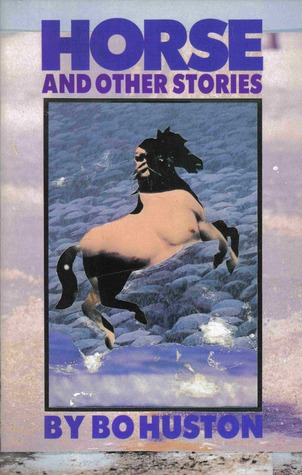 Horse and Other Stories by Bo Huston