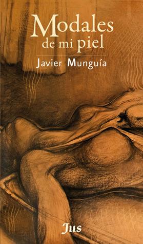 Modales de mi piel by Javier Munguía