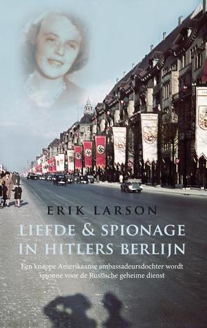 Liefde & spionage in Hitlers Berlijn: een knappe Amerikaanse ambassadeursdochter wordt spionne voor de Russische geheime dienst