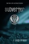 Subverter by J. Leigh Bralick