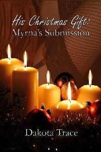 His Christmas Gift: Myrna's Submission