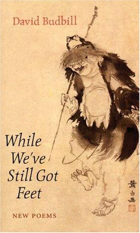 While We've Still Got Feet by David Budbill