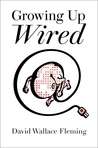 Growing up Wired by David Wallace Fleming