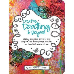 Creative Doodling Beyond: Inspiring exercises, prompts, and projects for turning simple doodles into beautiful works of art