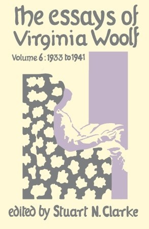 The Essays of Virginia Woolf, Vol 6: 1933 to 1941