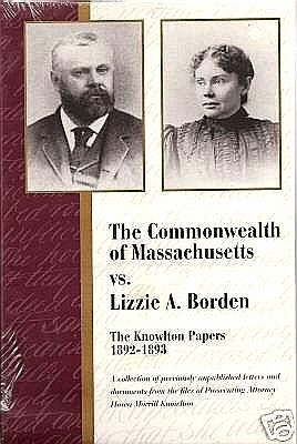 The Commonwealth of Massachusetts Vs. Lizzie A. Borden: The Knowlton Papers, 1892-1893: A Collection of Previously Unpublished Letters and Documents f