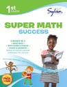 1st Grade Super Math Success: Activities, Exercises, and Tips to Help Catch Up, Keep Up, and Get Ahead
