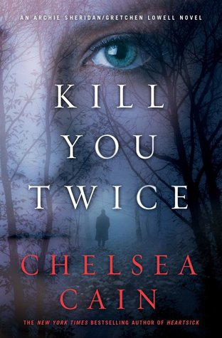 Kill You Twice by Chelsea Cain