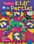 Perfect Kids' Parties: 12 Fantastic Theme Celebrations