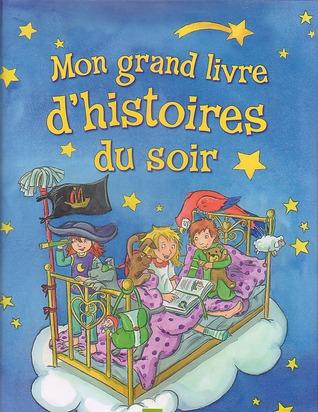 Mon Grand Livre d'Histoires du Soir by Annette Huber