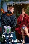A Gift of Mistletoe by Alex Whitehall