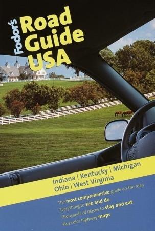 Fodor's Road Guide USA: Indiana, Kentucky, Michigan, Ohio, West Virginia, 1st Edition