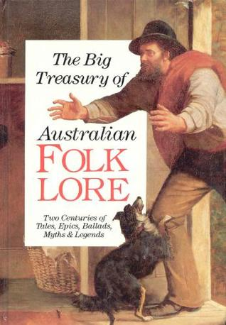 The Big Treasury Of Australian Folklore: Two Centuries Of Tales, Epics, Ballads, Myths & Legends
