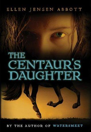 The Centaur's Daughter by Ellen Jensen Abbott