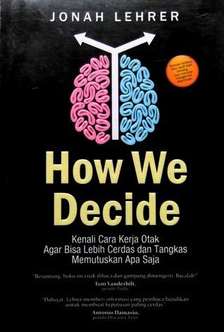 How We Decide: Kenali Cara Kerja Otak Agar Bisa Lebih Cerdas dan Tangkas Memutuskan Apa Saja