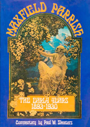 Maxfield Parrish: The Early Years, 1893 1930. Commentary By Paul Skeeters.