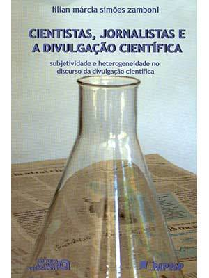 Cientistas, jornalistas e a divulgação científica by Lilian Márcia Simões Zamboni