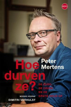 Hoe durven ze? De Euro, de crisis en de grote hold-up by Peter Mertens