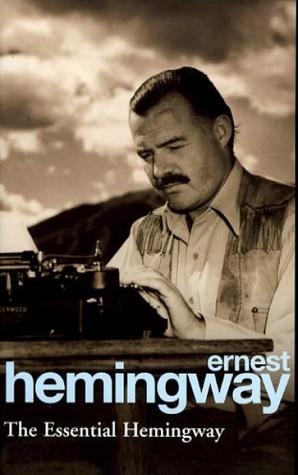 The Essential Hemingway by Ernest Hemingway
