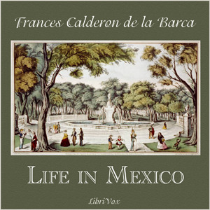 Life in Mexico (Librivox Audiobook)