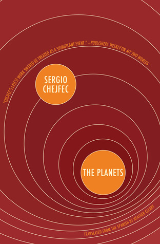 The Planets by Sergio Chejfec