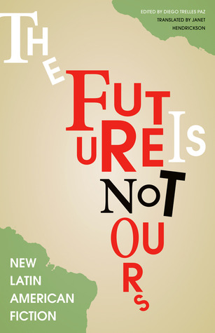 The Future Is Not Ours by Diego Trelles Paz
