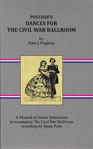 Pugliese's Dances for the Civil War Ballroom by Patri J. Pugliese