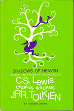 Shadows of Heaven: Religion and Fantasy in the Writing of C.S. Lewis, Charles Williams and J.R.R. Tolkien