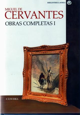 La Galatea / El ingenioso hidalgo don Quijote de la Mancha / Novelas ejemplares (Obras Completas, # I) (Biblioteca Avrea)