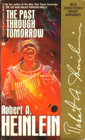 The Past Through Tomorrow by Robert A. Heinlein
