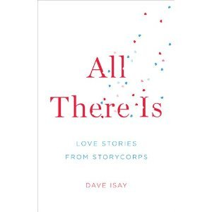 All There Is by Dave Isay