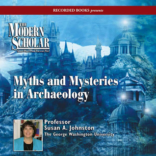 Myths and Mysteries in Archaeology - Susan A. Johnston