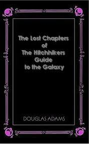 The Lost Chapters of the Hitchhikers Guide to the Galaxy by Douglas Adams