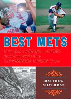 Best Mets: Fifty Years of Highs and Lows from New York's Most Agonizingly Amazin' Team