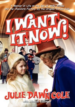 I Want It Now! a Memoir of Life on the Set of Willy Wonka and... by Julie Dawn Cole