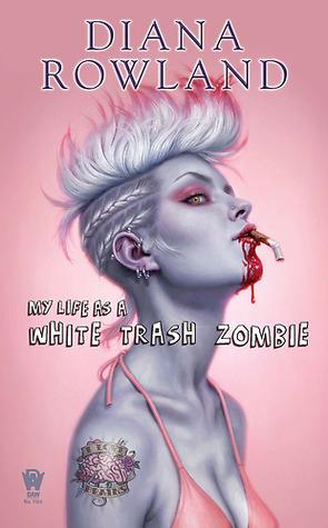 My Life As a White Trash Zombie(White Trash Zombie 1)