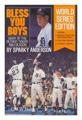 Bless You Boys: Diary of the Detroit Tigers' 1984 Season