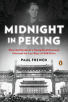 Midnight in Peking: How the Murder of a Young Englishwoman Haunted the Last Days of Old China
