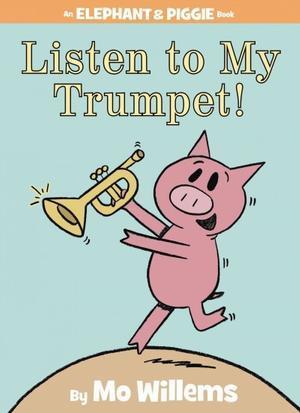 Listen to My Trumpet! (Elephant & Piggie, #17)