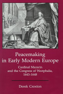Peacemaking in Early Modern Europe: Cardinal Mazarin and the Congress of Westphalia, 1643-1648