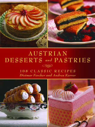 Austrian Desserts and Pastries by Dietmar Fercher