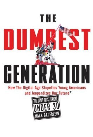 The Dumbest Generation by Mark Bauerlein