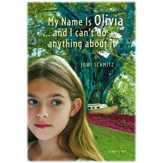 My Name is Olivia...and I Can't Do Anything About It by Jowi Schmitz