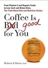 Coffee is Good for You: From Vitamin C and Organic Foods to Low-Carb and Detox Diets, the Truth about Di et and Nutrition Claims