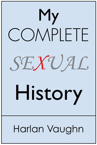 My Complete Sexual History by Harlan Vaughn