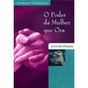 El libro de O Poder Da Mulher Que Ora - Livro De Orações autor Stormie Omartian TXT!